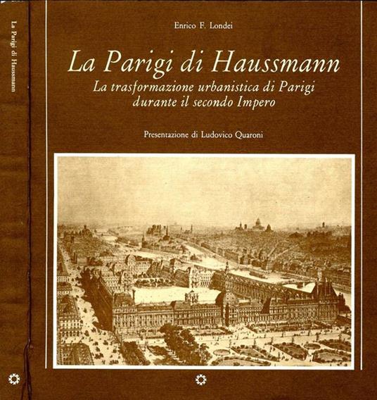 La Parigi di Haussmann. La trasformazione urbanistica di Parigi durante il secondo Impero - Enrico F. Londei - copertina