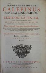 Jacobi Facciolati Calepinus Septem Linguarum hoc est LeXIcon Latinum.ad usum SeminarII Patavini.Nunc vero post Patavinam supremam Editionem