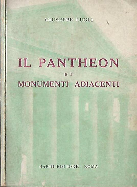 Il Pantheon e i monumenti adiacenti - Guiseppe Lugli - copertina