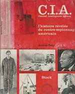 C.I.A. Central Intelligence Agency. L'histoire révélée du contre-espionnage américain