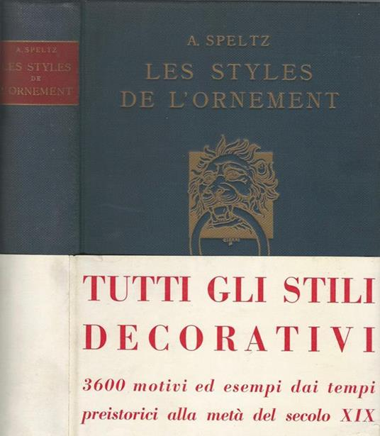 Les styles de l'ornement. dpuis les temps préhistoriques jusqùau milieu du XIX siècle - Alexandre Speltz - copertina