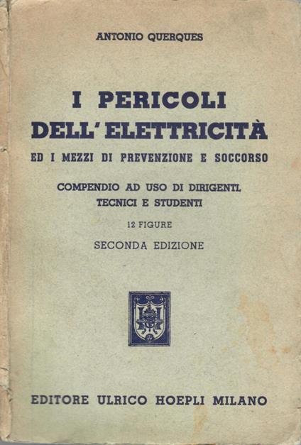 I pericoli dell'elettricità. ed i mezzi di prevenzione e soccorso - Antonio Querques - copertina