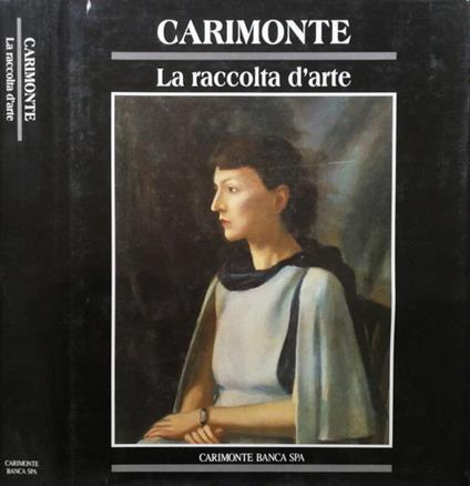 Carimonte. La raccolta d'arte - Michela Scolaro - copertina