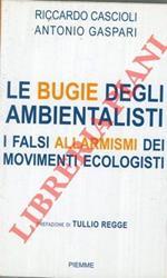Le bugie degli ambientalisti. I falsi allarmismi dei movimenti ecologisti