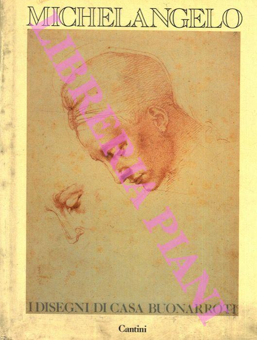 Michelangelo. I disegni di casa Buonarroti - Luciano Berti,Alessandro Cecchi,Antonio Natali - copertina