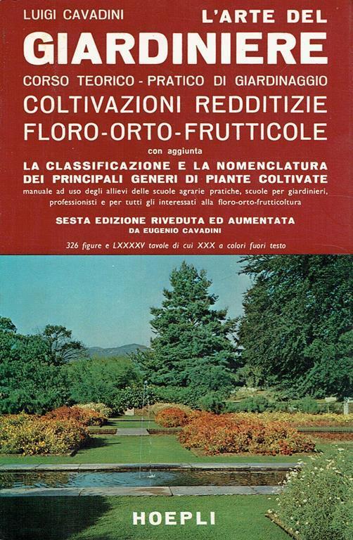 L' arte del giardiniere : corso teorico-pratico di giardinaggio,coltivazioni redditizie floro-orto-frutticole - Luigi Cavadini - copertina