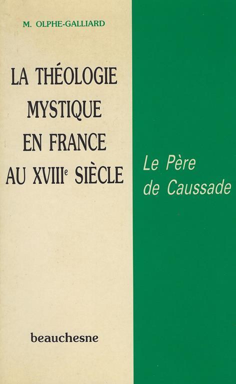La théologie mystique en France au 18. siècle : le Père de Caussade - Michel Olphe-Galliard - copertina