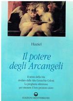 Il potere degli Arcangeli : il primo libro sugli Arcangeli,il senso della vita rivelato dalle Alte Gerarchie Celesti, la preghiera silenziosa per ottenere il loro prezioso aiuto