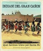 Indiani del Gran Cañon : quel favoloso treno per Santa Fe, 1890-1930