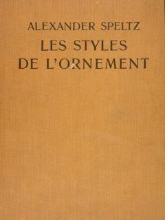 Les Styles De L'Ornement Depuis Les Temps Préhistoriques JusqùAu Milieu Du Xix Ieme Siècle - Alexandre Speltz - copertina