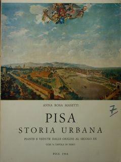 Pisa. Storia urbana. Piante e vedute dalle origini al secolo XX - Anna Rosa Masetti - copertina