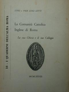 La Comunità Cattolica Inglese di Roma. La sua Chiesa e il suo Collegio. - Luigi Lotti - copertina