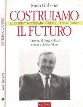 Costruiamo il futuro. Il movimento cooperativo verso il terzo millennio - Ivano Barberini - copertina