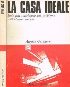 La casa Ideale. Indagine sociologica sul problema dell'abitare umano - Alberto Gasparini - copertina