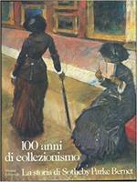 100 Anni Di Collezionismo. La Storia Di Sothesby's Parke Bernet