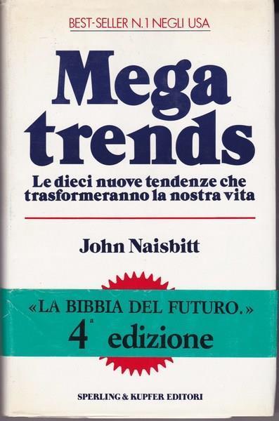 Mega trends. Le dieci nuove tendenze che trasformeranno la nostra vita - John Naisbitt - copertina