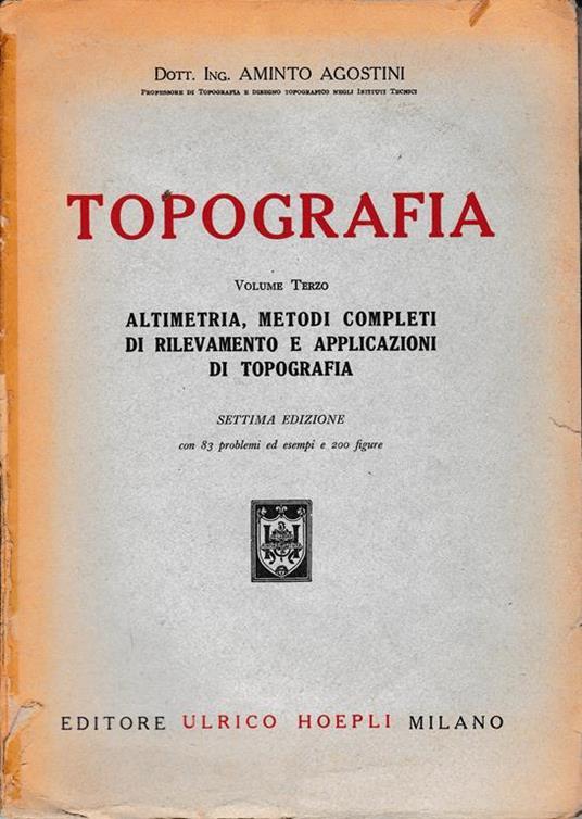 Topografia vol. III Altimetria, metodi completi di rilevamento e applicazioni di topografia - Aldo Agostini - copertina
