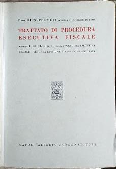 Trattato di porocedura esecutiva fiscale. Vol. !°:. IGli elementidella procedura esecutiva fiscale - Giuseppe Moffa - copertina