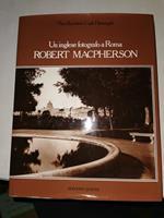 Un inglese fotografo a Roma Robert Macpherson di: Piero Becchetti Carlo Petrangeli
