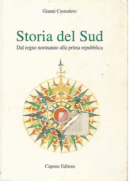Storia del Sud. Dal regno normanno alla prima Repubblica - Gianni Custodero - copertina