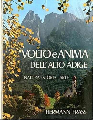 Volto E Anima Dell'Alto Adige Di: Realizzazione Di Hermann Frass - copertina