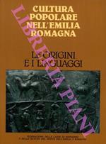 Le origini e i linguaggi. Cultura popolare nell'Emilia Romagna