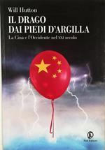 Il drago dai piedi d'argilla La Cina e l'Occidente nel XXI secolo