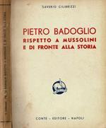 Pietro Badoglio. Rispetto a Mussolini e di fronte alla storia