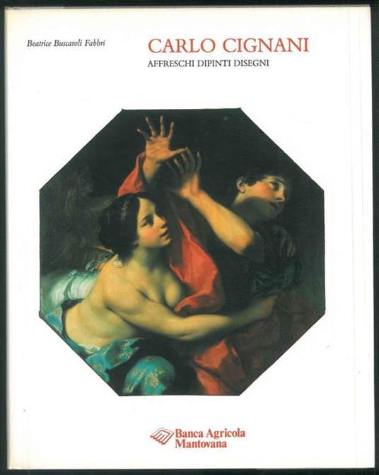 Carlo Cignani. Affreschi, dipinti, disegni - Beatrice Buscaroli - copertina