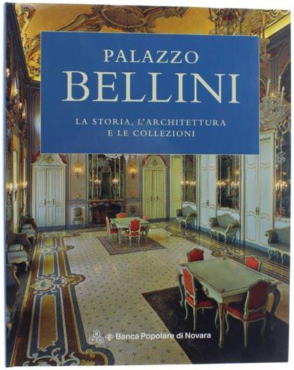 Palazzo Bellini. La Storia, L'architettura E Le Collezioni - copertina