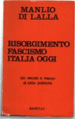Risorgimento Fascismo Italia Oggi.Più Di Un Secolo E Mezzo Di Lotte Politiche