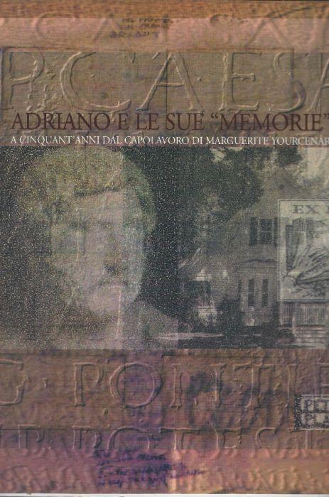 """Adriano E Le Sue """"Memorie"""" A Cinquant'anni Dal Capolavoro Di Marguerite Yourc.. - copertina"""