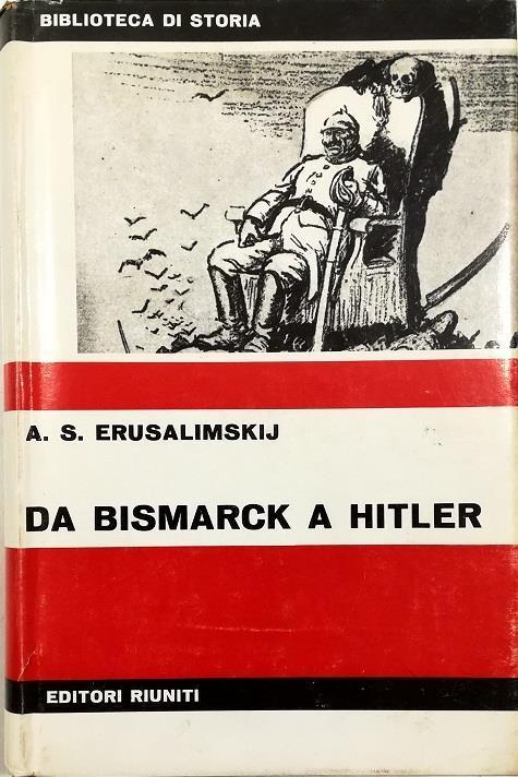 Da Bismarck a Hitler L'imperialismo tedesco nel XX secolo - Arkadij Samsonovic Erusalimskij - copertina