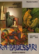 R.M. Baldessari: catalogo generale ragionato delle opere futuriste: volume 2°: 1914-1937: opere inedite, aggiunte e integrazioni