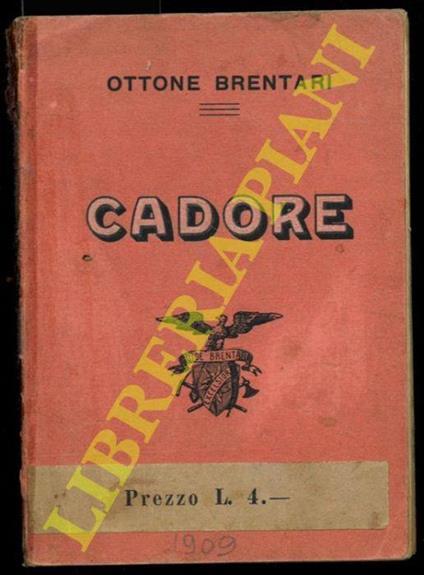 Guida del Cadore e della Valle di Zoldo. Quarta edizione completamente rifatta - Ottone Brentari - copertina