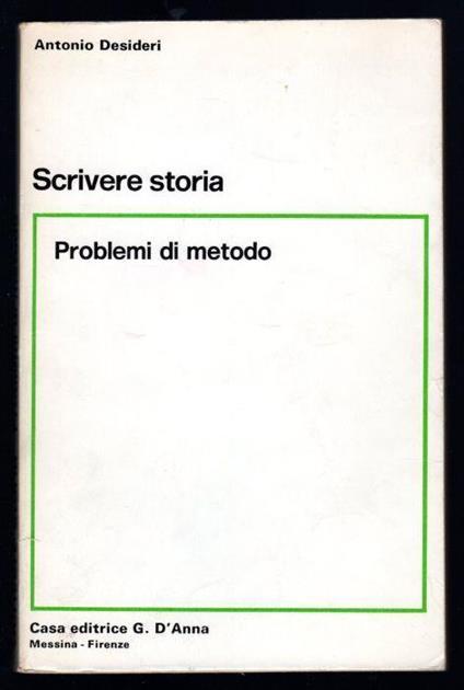 Scrivere storia. Problemi di metodo - Antonio Desideri - copertina