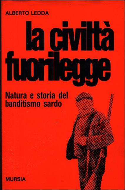 La civiltà fuorilegge. Natura e storia del banditismo sardo - Alberto Ledda - copertina