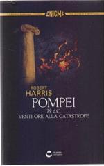 Pompei 79 d.C. Venti ore alla catastrofe - Robert Harris