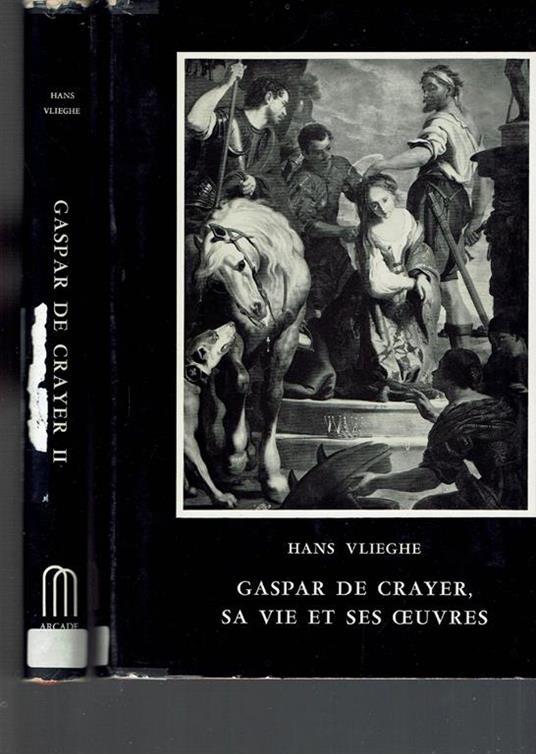 Gaspar De Crayer Sa Vie Et Ses Oeuvres 2 Vol - Hans Vlieghe - copertina