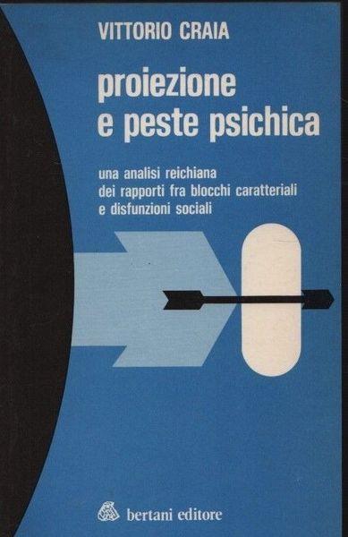 Proiezione e peste psichica. Una analisi reichiana dei rapporti fra blocchi caratteriali e disfunzioni sociali di: Craia - copertina