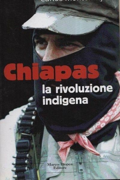 Chiapas. La rivoluzione indigena di: Montemayor - copertina