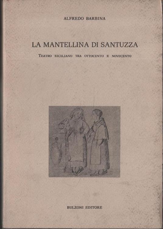 La Mantellina di Santuzza. Teatro siciliano tra Ottocentro e Novecento - copertina