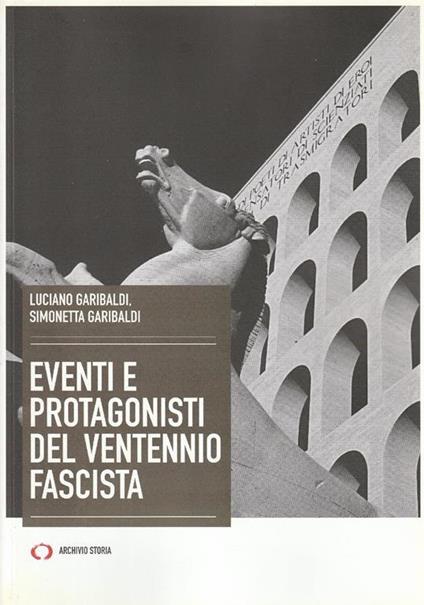 Eventi e protagonisti del ventennio fascista - Luciano Garibaldi - copertina