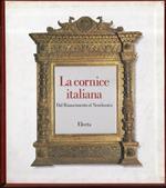 La cornice italiana . Dal Rinascimento al Neoclassico di: Franco Sabatelli