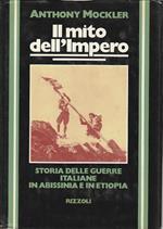 Il mito dell'Impero: storia delle guerre italiane in Albissinia e in Etiopia