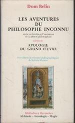 Les aventures du philosophe inconnu en la recherche et l'invention de la pierre philosophale suivies de Apologie du Grand Oeuvre