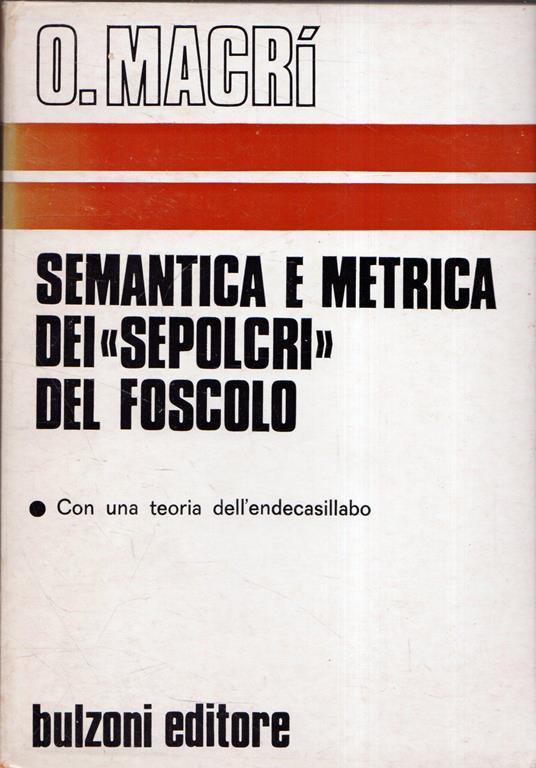 """Semantica e metrica nei """"Sepolcri"""" di Foscolo. Con una teoria dell'endecasillabo - Oreste Macrì - copertina"""
