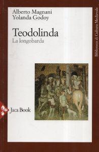 Teodolinda : la longobarda - Alberto Magnani - copertina