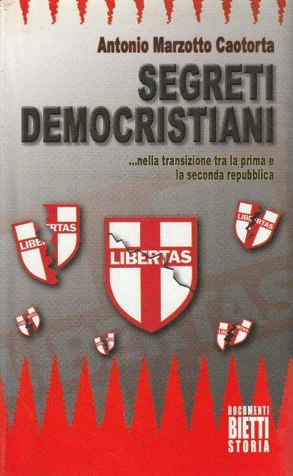 1° edizione ! Segreti democristiani ... nella transizione tra la prima e la seconda repubblica - Antonio Marzotto Caotorta - copertina