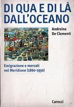 Di qua e di là dell'oceano: Emigrazione e mercati nel Meridione (1860-1930)